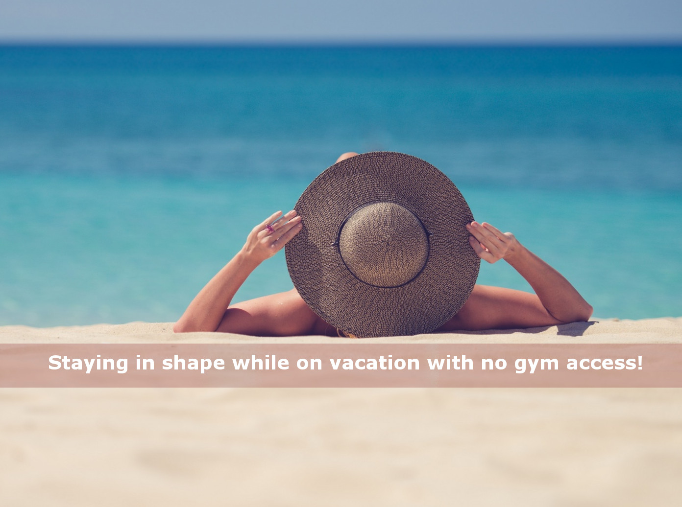 How to stay in shape while on vacation without gym access
